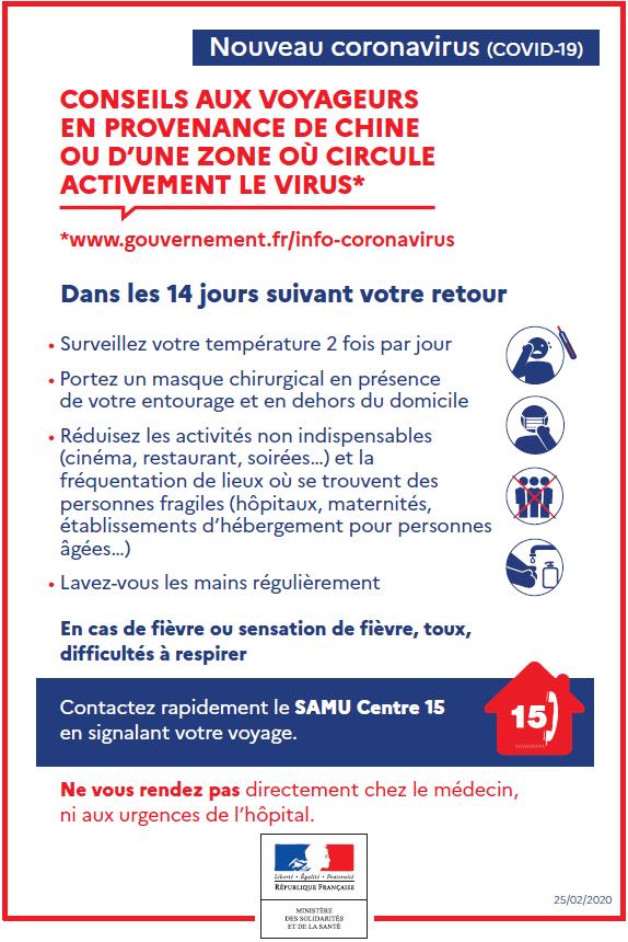 Conseils aux voyageurs en provenance de Chine ou d'une zone où circule activement le virus, dans les 14 jours suivant le retour. Contactez le SAMU centre 15 en signalant votre voyage. Ne vous rendez pas directement chez le médecin ni aux urgences de l'hôpital.
